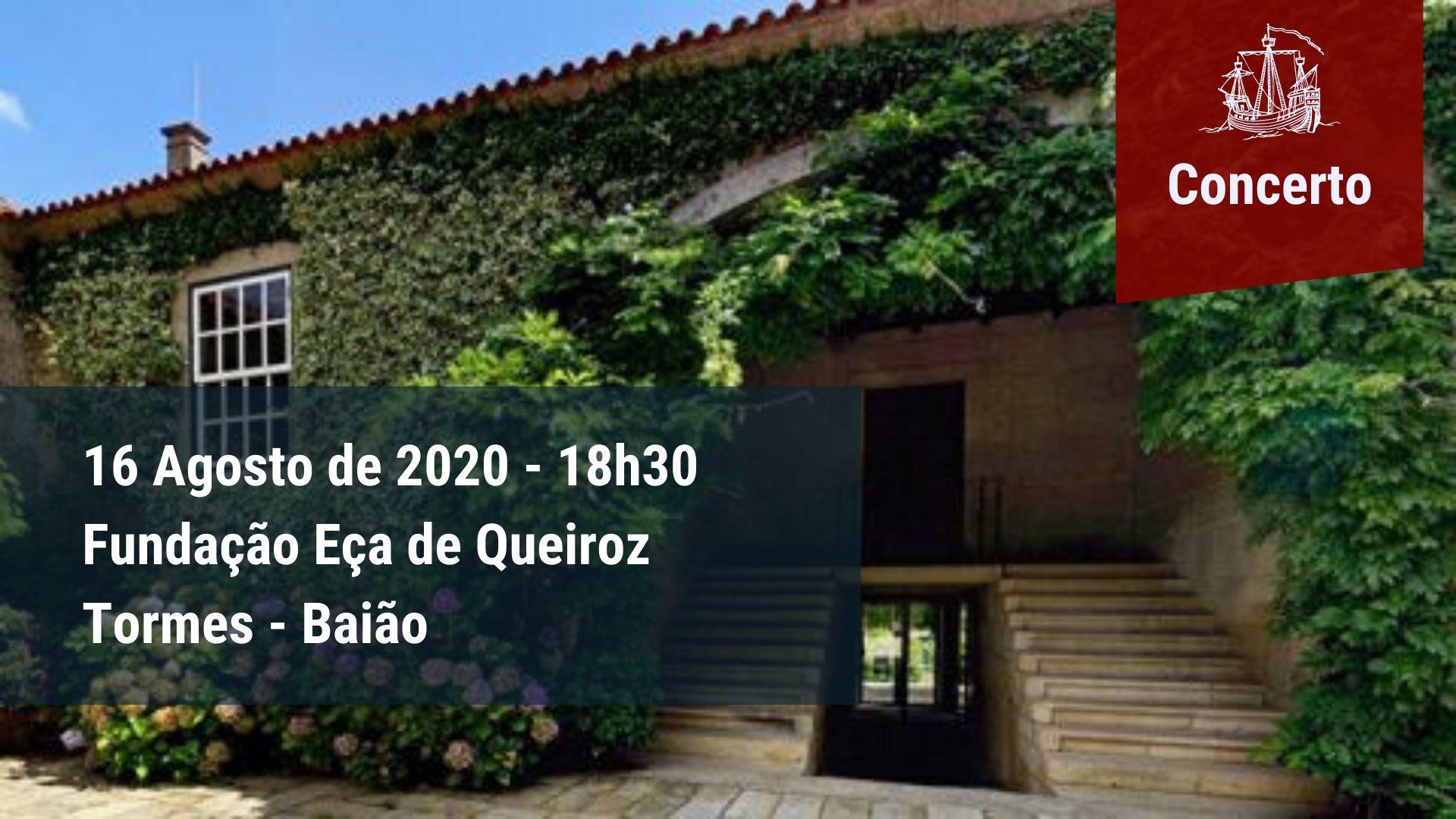 Concerto Fundação Eça de Queiroz - Tormes, Baião - 16 Agosto 2020, 18h30