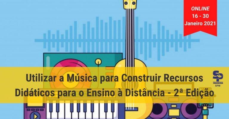 Formação Contínua de Professores - Curso Utilizar a Música para Construir Recursos Didáticos para o Ensino à Distância - 2ª Edição - Janeiro 2021